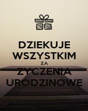 DZIEKUJE WSZYSTKIM ZA ZYCZENIA URODZINOWE - Personalised Poster A1 size