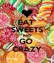 EAT  SWEETS AND GO  CRAZY - Personalised Poster A4 size