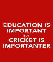 EDUCATION IS IMPORTANT BUT CRICKET IS IMPORTANTER - Personalised Poster A4 size