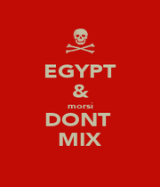 EGYPT & morsi DONT  MIX - Personalised Poster A1 size