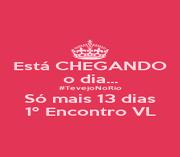 Está CHEGANDO o dia... #TevejoNoRio Só mais 13 dias 1º Encontro VL - Personalised Poster A4 size