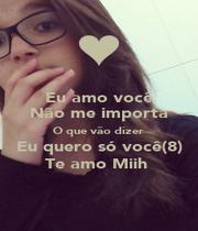 Eu amo você Não me importa O que vão dizer  Eu quero só você(8) Te amo Miih  - Personalised Poster A1 size