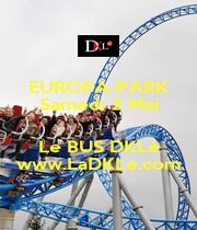 EUROPA-PARK Samedi 2 Mai  Le BUS DKLé www.LaDKLe.com - Personalised Poster A1 size