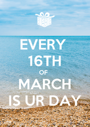 EVERY  16TH OF   MARCH IS UR DAY - Personalised Poster A4 size