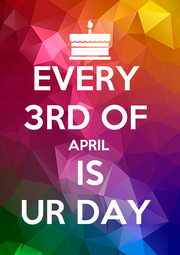 EVERY  3RD OF  APRIL IS UR DAY  - Personalised Poster A4 size