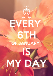EVERY  6TH OF JANUARY  IS MY DAY - Personalised Poster A1 size