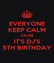 EVERYONE KEEP CALM CAUSE IT'S DJ'S 5TH BIRTHDAY - Personalised Poster A1 size