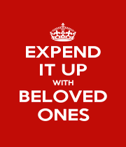 EXPEND IT UP WITH BELOVED ONES - Personalised Poster A4 size