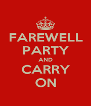 FAREWELL PARTY AND CARRY ON - Personalised Poster A4 size