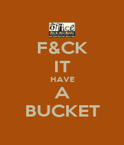 F&CK IT HAVE A BUCKET - Personalised Poster A4 size