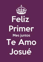 Feliz  Primer Mes juntos Te Amo Josué  - Personalised Poster A1 size