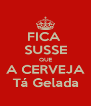 FICA  SUSSE QUE A CERVEJA Tá Gelada - Personalised Poster A1 size