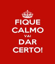 FIQUE CALMO VAI DAR CERTO! - Personalised Poster A1 size