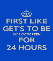 FIRST LIKE GET'S TO BE MY LOCSCREEN FOR 24 HOURS - Personalised Poster A1 size
