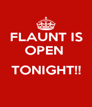 FLAUNT IS OPEN   TONIGHT!!  - Personalised Poster A1 size