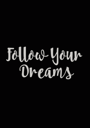 Follow Your  Dreams - Personalised Poster A4 size