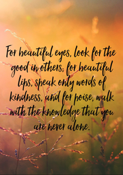 For beautiful eyes, look for the  good in others; for beautiful  lips, speak only words of  kindness, and for poise, walk  with the knowledge that you  are never alone. - Personalised Poster A1 size