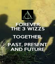 FOREVER THE 3 WIZZS TOGETHER. PAST, PRESENT AND FUTURE - Personalised Poster A4 size