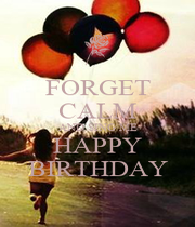 FORGET CALM AND SING ME HAPPY BIRTHDAY - Personalised Poster A1 size