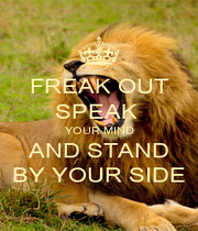 FREAK OUT SPEAK  YOUR MIND AND STAND BY YOUR SIDE - Personalised Poster A1 size