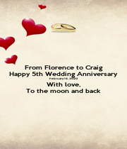 From Florence to Craig Happy 5th Wedding Anniversary February 14, 2020 With love, To the moon and back - Personalised Poster A1 size