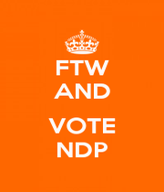 FTW AND  VOTE NDP - Personalised Poster A1 size
