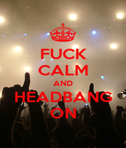 FUCK CALM AND HEADBANG ON - Personalised Poster A1 size