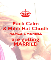 Fuck Calm & Ehhh Hat Chodh HAMZA & MAHERA are getting MARRIED - Personalised Poster A1 size