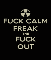 FUCK CALM FREAK THE FUCK OUT - Personalised Poster A1 size
