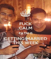 FUCK CALM PATNI IS GETTING MARRIED THIS WEEK - Personalised Poster A4 size