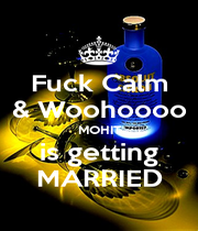 Fuck Calm & Woohoooo MOHIT is getting MARRIED - Personalised Poster A4 size