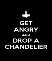 GET ANGRY AND DROP A CHANDELIER - Personalised Poster A4 size