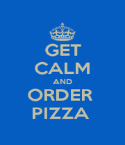 GET CALM AND ORDER  PIZZA  - Personalised Poster A1 size