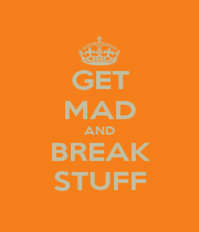 GET MAD AND BREAK STUFF - Personalised Poster A1 size