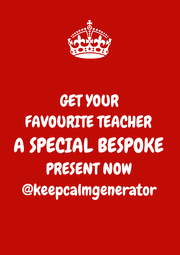 GET YOUR FAVOURITE TEACHER A SPECIAL BESPOKE PRESENT NOW @keepcalmgenerator - Personalised Poster A1 size