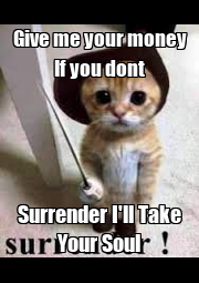 Give me your money If you dont Surrender I'll Take Your Soul - Personalised Poster A1 size