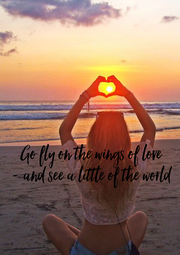Go fly on the wings of love - and see a little of the world - Personalised Poster A1 size
