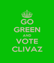 GO GREEN AND VOTE CLIVAZ - Personalised Poster A1 size