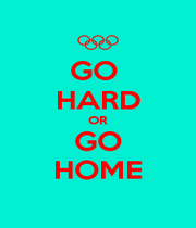 GO  HARD OR GO HOME - Personalised Poster A1 size