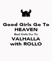 Good Girls Go To HEAVEN Bad Girls Go To VALHALLA with ROLLO - Personalised Poster A1 size