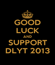 GOOD LUCK AND SUPPORT DLYT 2013 - Personalised Poster A1 size