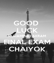GOOD  LUCK MUHAMMAD AKRAM FINAL EXAM CHAIYOK - Personalised Poster A4 size