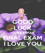 GOOD LUCK YUSRA AFIFAH FINAL EXAM I LOVE YOU - Personalised Poster A1 size