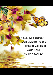 *GOOD MORNING*     Don't Listen to the          crowd: Listen to            - Personalised Poster A1 size
