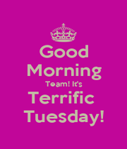 Good Morning Team! It's Terrific  Tuesday! - Personalised Poster A1 size