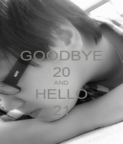 GOODBYE 20 AND HELLO 21 - Personalised Poster A4 size