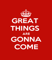 GREAT  THINGS  ARE GONNA COME - Personalised Poster A1 size