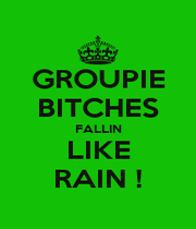 GROUPIE BITCHES FALLIN LIKE RAIN ! - Personalised Poster A4 size