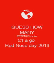 GUESS HOW  MANY SWEETS IN the Jar £1 a go  Red Nose day 2019 - Personalised Poster A1 size