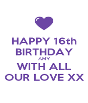 HAPPY 16th BIRTHDAY AMY WITH ALL OUR LOVE XX - Personalised Poster A1 size